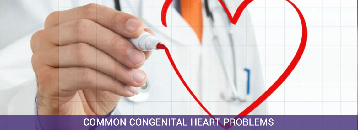 A Guide to Understanding Some Common Congenital Heart Problems