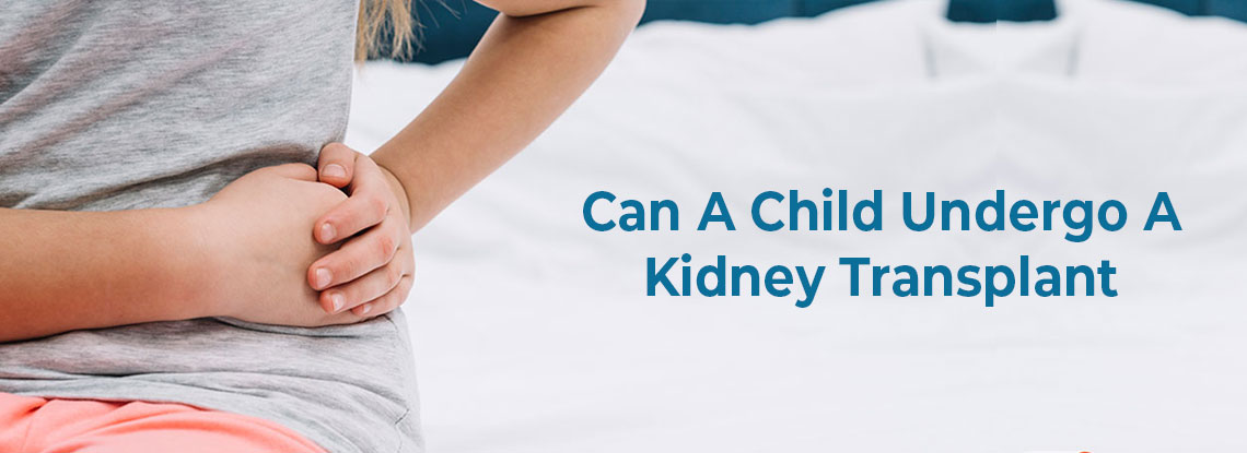 Can A Child Undergo A Kidney Transplant? All You Need To Know As A Parent