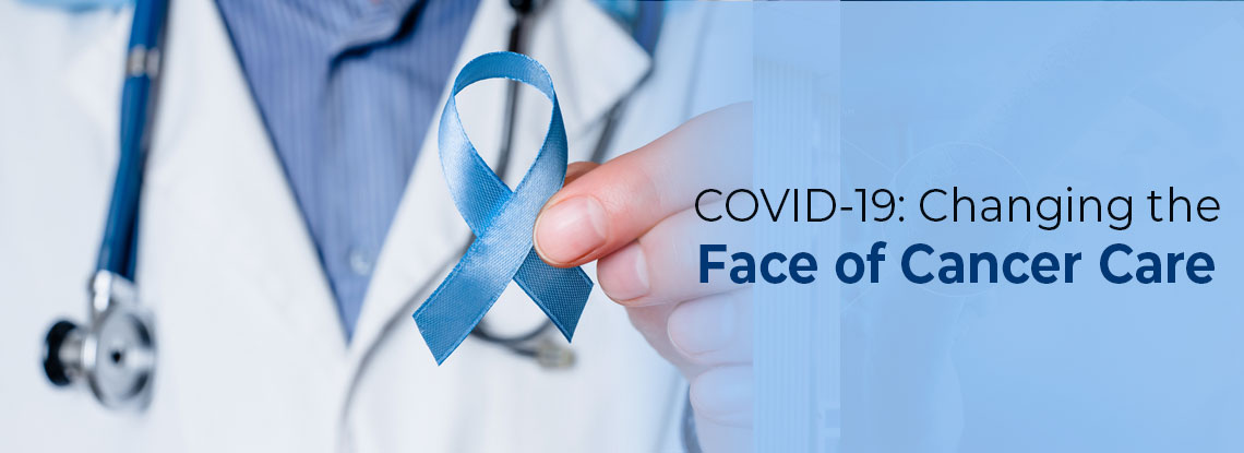 COVID-19: Changing the Face of Cancer Care